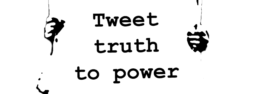 Tweet truth to power