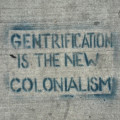 gentrification is the new colonialism